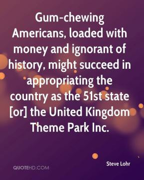 Gum-chewing Americans, loaded with money and ignorant of history ...