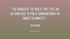 The danger of the Web is that you can go from idea to public ...