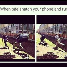 When bae snatch your phone and runs