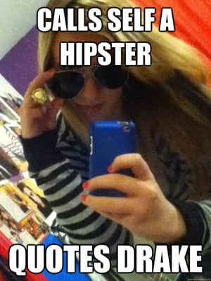calls self a hipster quotes drake - 12 year old girls