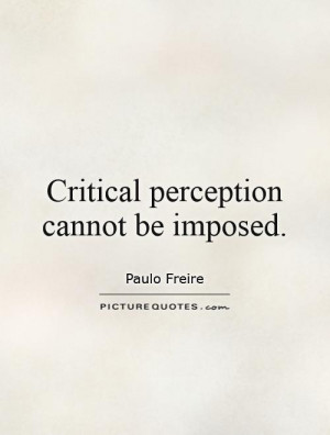 Perception Quotes Paulo Freire Quotes