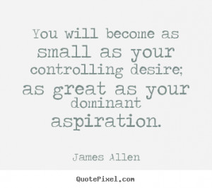... great as your dominant aspiration. - James Allen. View more images