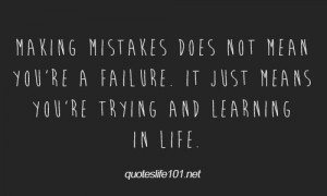 Making Mistakes Does Not Mean Youre A Failure It Just Means You