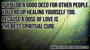 If you do a good deed for other people you end up healing yourself too ...