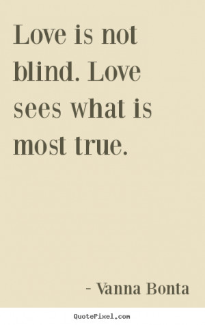Love quotes - Love is not blind. love sees what is most true.