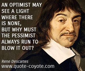 Optimist quotes - An optimist may see a light where there is none, but ...
