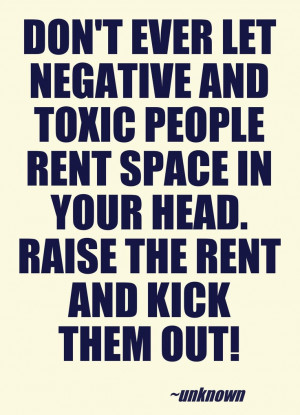 Stay away from negative and toxic people.