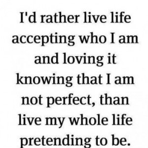 No .. I'm not perfect, but I love who I am, flaws and all!!!!
