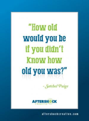 satchel paige # quotes # howoldwouldyoube
