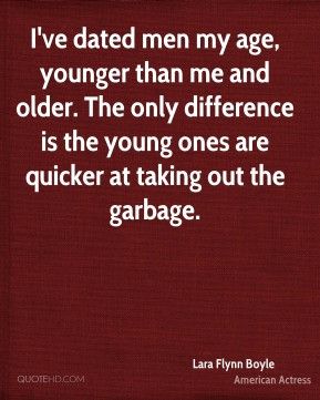 my age, younger than me and older. The only difference is the young ...