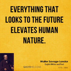 Everything that looks to the future elevates human nature.