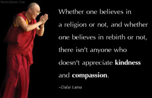 ... there isn't anyone who doesn't appreciate kindness and compassion