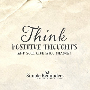 ... by simple reminders think positive thoughts by simple reminders