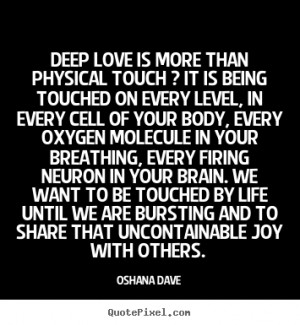 Love sayings - Deep love is more than physical touch ? it is being..