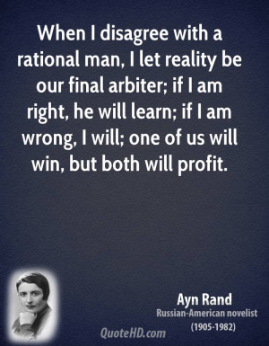 disagree with a rational man, I let reality be our final arbiter ...