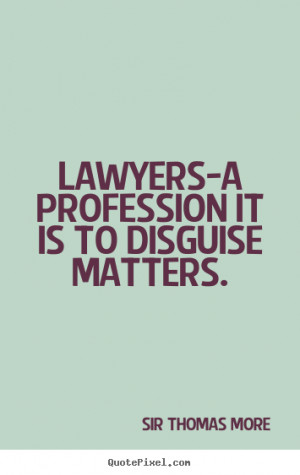 Quote about inspirational - Lawyers-a profession it is to disguise ...