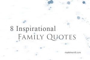 Family First Quotes 8 inspirational family