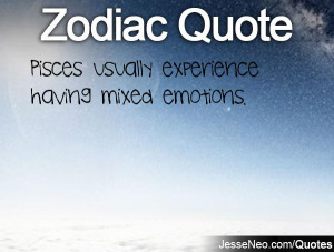 Pisces usually experience having mixed emotions.