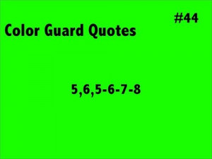 Color Guard Quotes #44: 5, 6, 5-6-7-8. hear this for like two minutes ...
