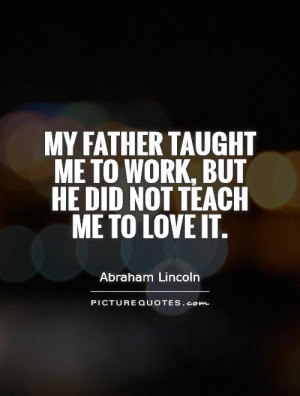 Abraham Lincoln Quotes Work Quotes Father Quotes
