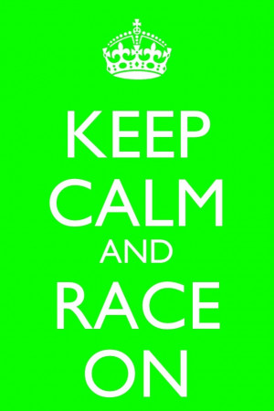 Keep calm and race on! Words to live by