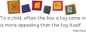 To a child, often the box a toy came in is more appealing than the ...