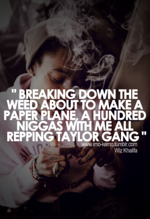 "... With Me All Repping Taylor Gang "" - Wiz Khalifa ~ Smoking Quote"