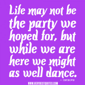 Life may not be the party we hoped for – Positive Quotes