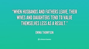 When husbands and fathers leave, their wives and daughters tend to ...