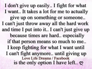 don't give up easily, I fight for want I want..