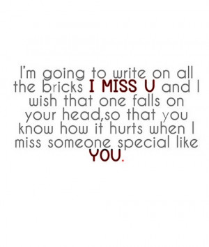 am going to write on all the bricks i miss you