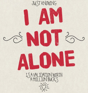 Knowing I am not alone