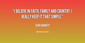 believe in faith, family and country. I really keep it that simple ...