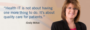 Emily Milton quote: 'Health IT is not about having one more thing to ...