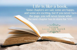 Life is like a book quote via Loving Them Quotes on Facebook