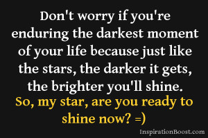Shine Quotes - Shinning – Shine on - Quote - The darker it gets the ...