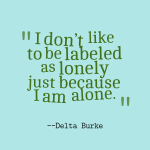 ... To Be Labeled As Lonely Just Because I Am Alone - Being Single Quote