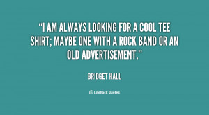 quote-Bridget-Hall-i-am-always-looking-for-a-cool-17390.png