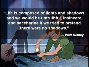 Life is composed of lights and shadows - Walt Disney