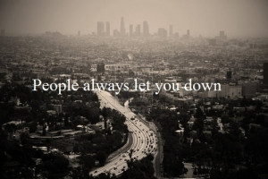 People always let you down