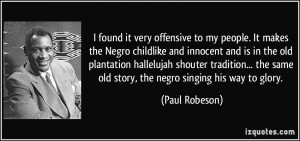 found it very offensive to my people. It makes the Negro childlike ...