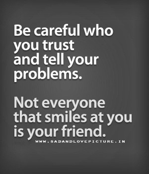 inspirational-quotes-be-careful-who-you-trust-and-tell-your-problems