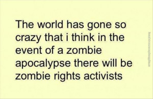 funny pictures the world has gone crazy zombie rights