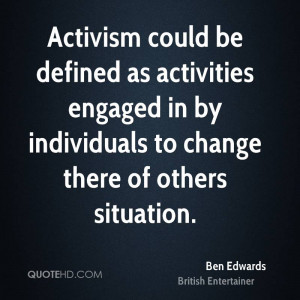ben edwards entertainer quote activism could be defined as activities