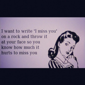 miss #you so #much it #hurts #throw a #rock at #your #face ...