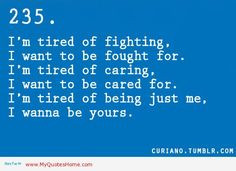 tired of fighting. I want to be fought for. Im tired of caring quotes ...