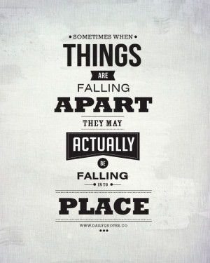 ... things are falling apart, they may actually be falling in to place
