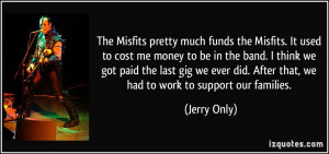 quote-the-misfits-pretty-much-funds-the-misfits-it-used-to-cost-me ...