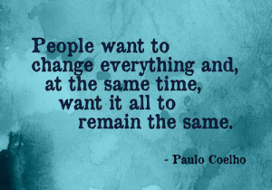 images of people want to change everything and at the same time it all ...
