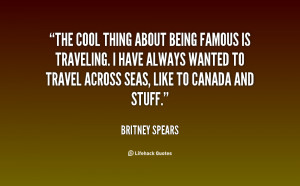 quote-Britney-Spears-the-cool-thing-about-being-famous-is-113589.png